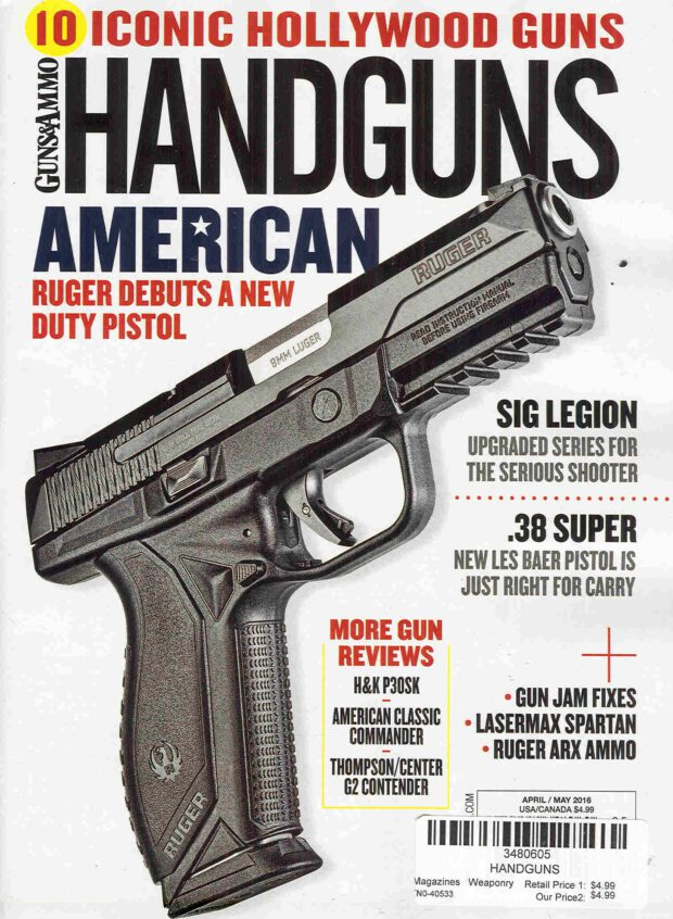 Handguns 4-5/2016. 10 Iconic Hollywood Guns. American Ruger Debuts a New Duty Pistol.