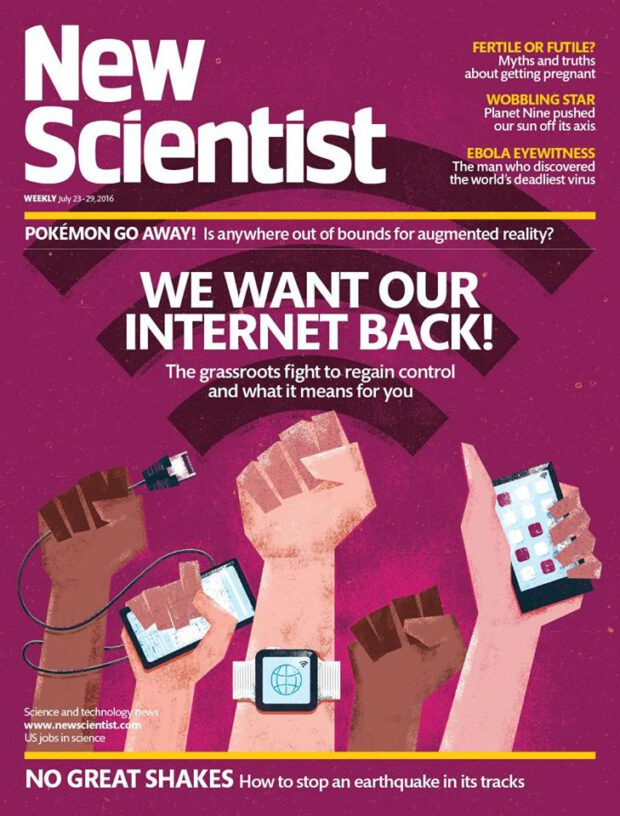 New Scientist 23.-29.7.2016. We Want Our Internet Back!